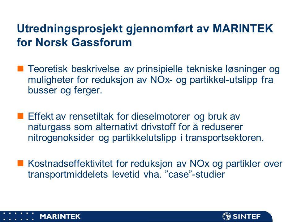 MARINTEK Bakgrunn  Dagens teknologiske status for dieselmotorer er lagt til grunn  Euro III godkjenning for bussmotorer, (NOx < 5 g/kWh)  Fremtidige regler og krav for kjøretøymotorer vil bidra til reduserte utslipp  Strengere utslippskrav for tunge dieselmotorer medfører behov for kontinuerlig utvikling av motor  Nye strengere krav vil tre i kraft i 2005 (Euro IV)og 2008 (Euro V) vil kreve avgassrensing