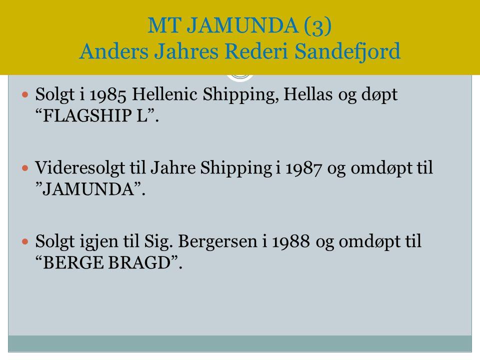 """ Solgt i 1985 Hellenic Shipping, Hellas og døpt """"FLAGSHIP L"""".  Videresolgt til Jahre Shipping i 1987 og omdøpt til """"JAMUNDA"""".  Solgt igjen til Sig."""