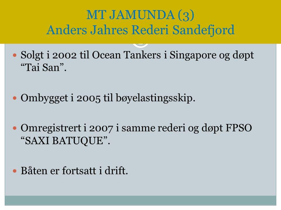 " Solgt i 2002 til Ocean Tankers i Singapore og døpt ""Tai San"".  Ombygget i 2005 til bøyelastingsskip.  Omregistrert i 2007 i samme rederi og døpt F"