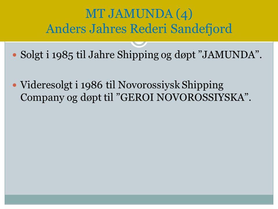 """ Solgt i 1985 til Jahre Shipping og døpt """"JAMUNDA"""".  Videresolgt i 1986 til Novorossiysk Shipping Company og døpt til """"GEROI NOVOROSSIYSKA"""". MT JAMU"""