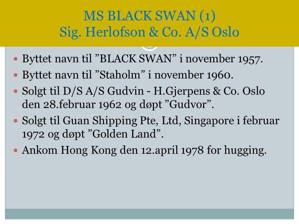 """ Byttet navn til """"BLACK SWAN"""" i november 1957.  Byttet navn til """"Staholm"""" i november 1960.  Solgt til D/S A/S Gudvin - H.Gjerpens & Co. Oslo den 28"""