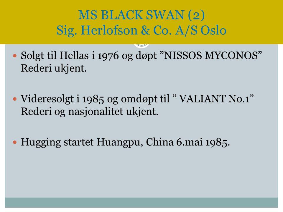""" Solgt til Hellas i 1976 og døpt """"NISSOS MYCONOS"""" Rederi ukjent.  Videresolgt i 1985 og omdøpt til """" VALIANT No.1"""" Rederi og nasjonalitet ukjent. """