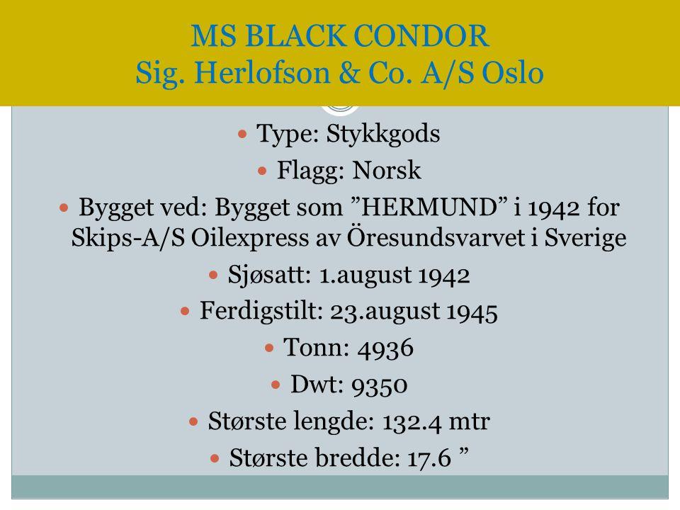 """ Type: Stykkgods  Flagg: Norsk  Bygget ved: Bygget som """"HERMUND"""" i 1942 for Skips-A/S Oilexpress av Öresundsvarvet i Sverige  Sjøsatt: 1.august 19"""