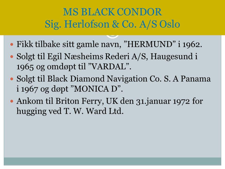 " Fikk tilbake sitt gamle navn, ""HERMUND"" i 1962.  Solgt til Egil Næsheims Rederi A/S, Haugesund i 1965 og omdøpt til ""VARDAL"".  Solgt til Black Dia"