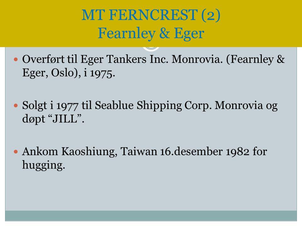""" Overført til Eger Tankers Inc. Monrovia. (Fearnley & Eger, Oslo), i 1975.  Solgt i 1977 til Seablue Shipping Corp. Monrovia og døpt """"JILL"""".  Ankom"""