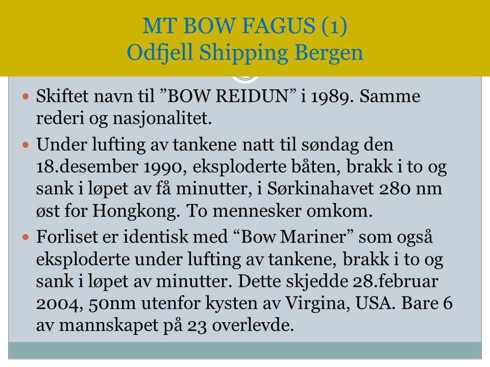 """ Skiftet navn til """"BOW REIDUN"""" i 1989. Samme rederi og nasjonalitet.  Under lufting av tankene natt til søndag den 18.desember 1990, eksploderte båt"""