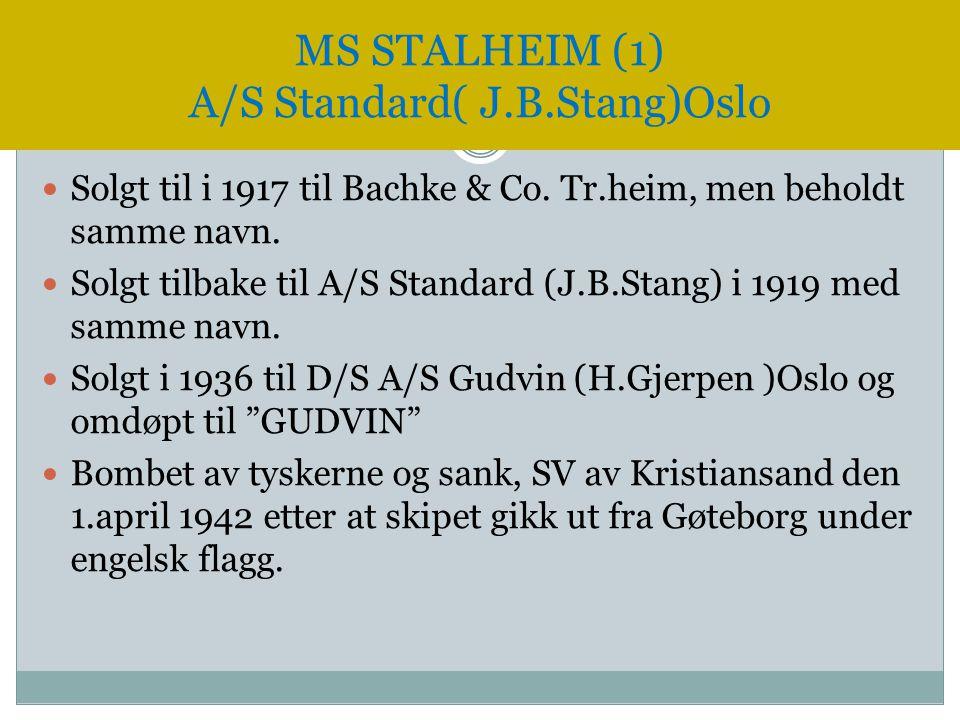  Solgt til i 1917 til Bachke & Co. Tr.heim, men beholdt samme navn.  Solgt tilbake til A/S Standard (J.B.Stang) i 1919 med samme navn.  Solgt i 193