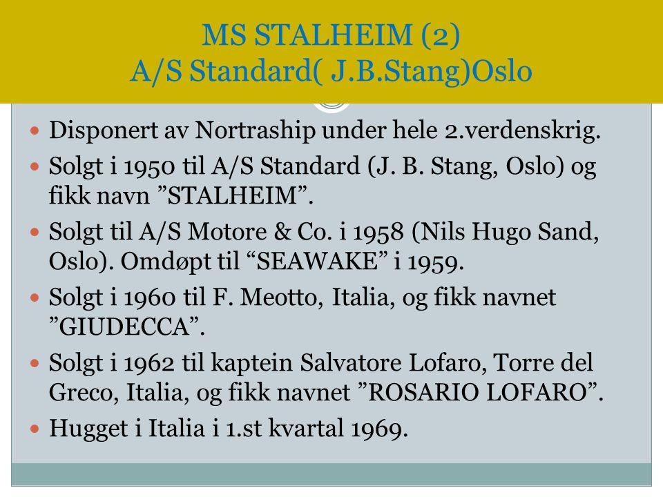 """ Disponert av Nortraship under hele 2.verdenskrig.  Solgt i 1950 til A/S Standard (J. B. Stang, Oslo) og fikk navn """"STALHEIM"""".  Solgt til A/S Motor"""