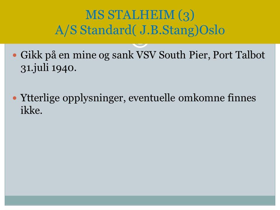  Gikk på en mine og sank VSV South Pier, Port Talbot 31.juli 1940.  Ytterlige opplysninger, eventuelle omkomne finnes ikke. MS STALHEIM (3) A/S Stan