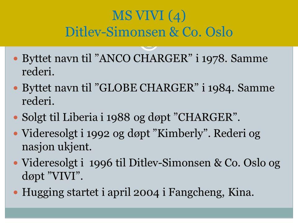 """ Byttet navn til """"ANCO CHARGER"""" i 1978. Samme rederi.  Byttet navn til """"GLOBE CHARGER"""" i 1984. Samme rederi.  Solgt til Liberia i 1988 og døpt """"CHA"""