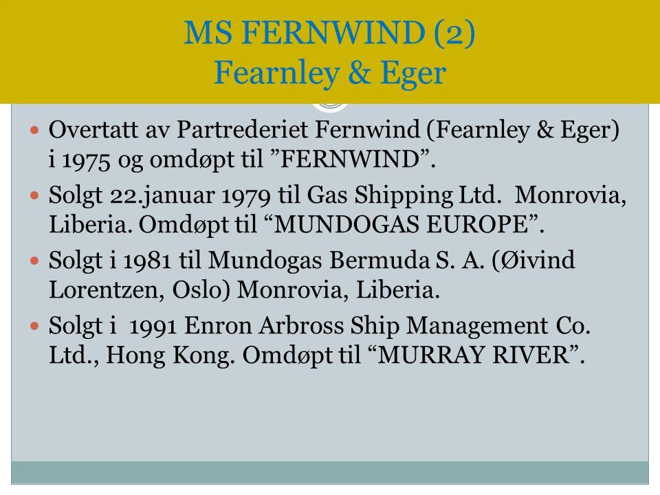 """ Overtatt av Partrederiet Fernwind (Fearnley & Eger) i 1975 og omdøpt til """"FERNWIND"""".  Solgt 22.januar 1979 til Gas Shipping Ltd. Monrovia, Liberia."""