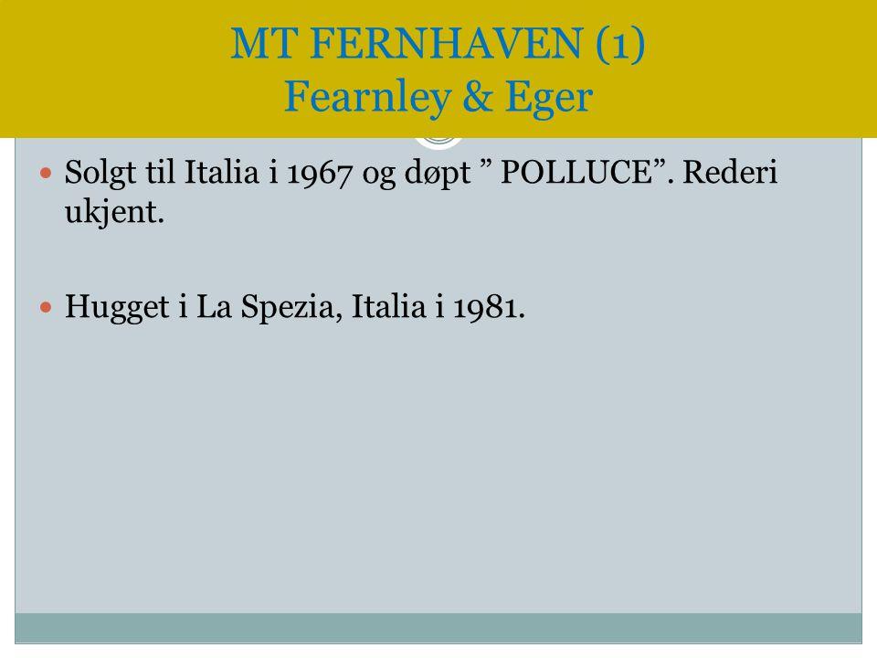 """ Solgt til Italia i 1967 og døpt """" POLLUCE"""". Rederi ukjent.  Hugget i La Spezia, Italia i 1981. MT FERNHAVEN (1) Fearnley & Eger"""
