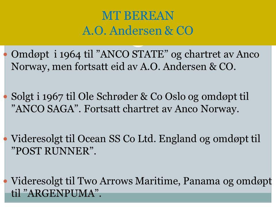 """ Omdøpt i 1964 til """"ANCO STATE"""" og chartret av Anco Norway, men fortsatt eid av A.O. Andersen & CO.  Solgt i 1967 til Ole Schrøder & Co Oslo og omdø"""