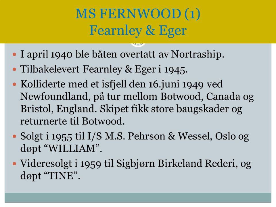  I april 1940 ble båten overtatt av Nortraship.  Tilbakelevert Fearnley & Eger i 1945.  Kolliderte med et isfjell den 16.juni 1949 ved Newfoundland
