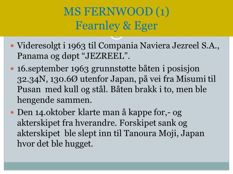 """ Videresolgt i 1963 til Compania Naviera Jezreel S.A., Panama og døpt """"JEZREEL"""".  16.september 1963 grunnstøtte båten i posisjon 32.34N, 130.6Ø uten"""