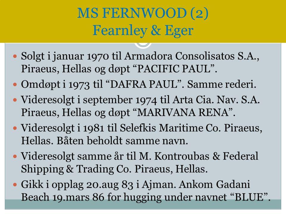 """ Solgt i januar 1970 til Armadora Consolisatos S.A., Piraeus, Hellas og døpt """"PACIFIC PAUL"""".  Omdøpt i 1973 til """"DAFRA PAUL"""". Samme rederi.  Videre"""