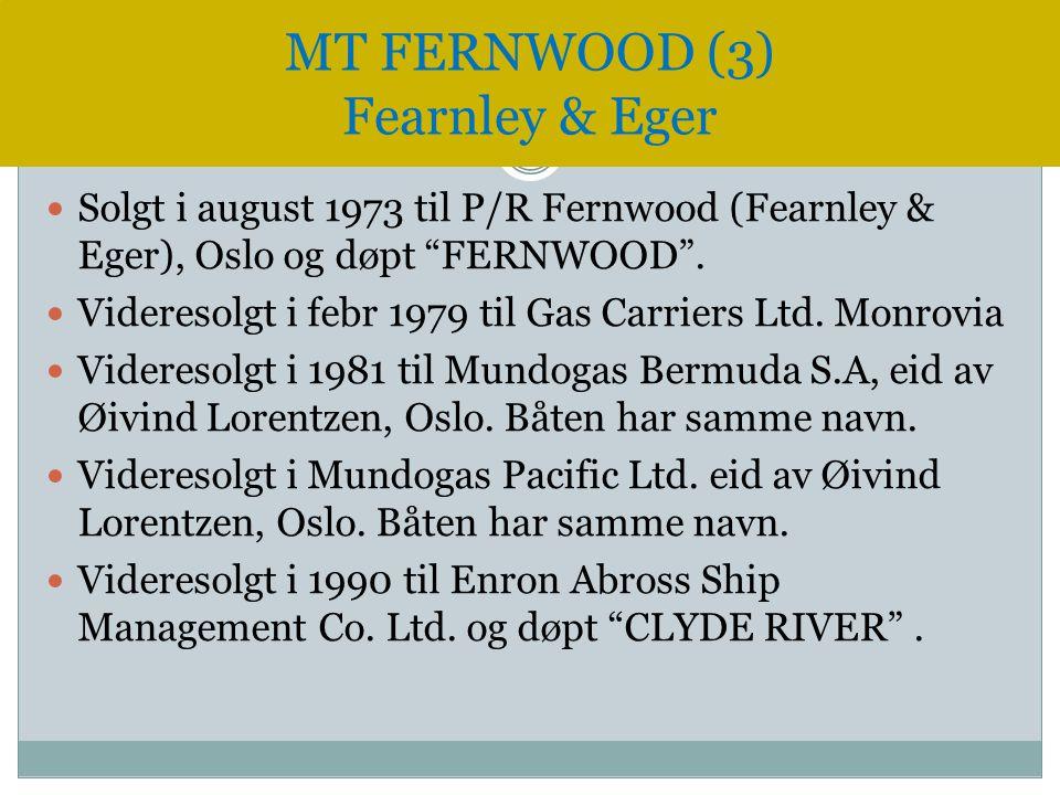 """ Solgt i august 1973 til P/R Fernwood (Fearnley & Eger), Oslo og døpt """"FERNWOOD"""".  Videresolgt i febr 1979 til Gas Carriers Ltd. Monrovia  Videreso"""