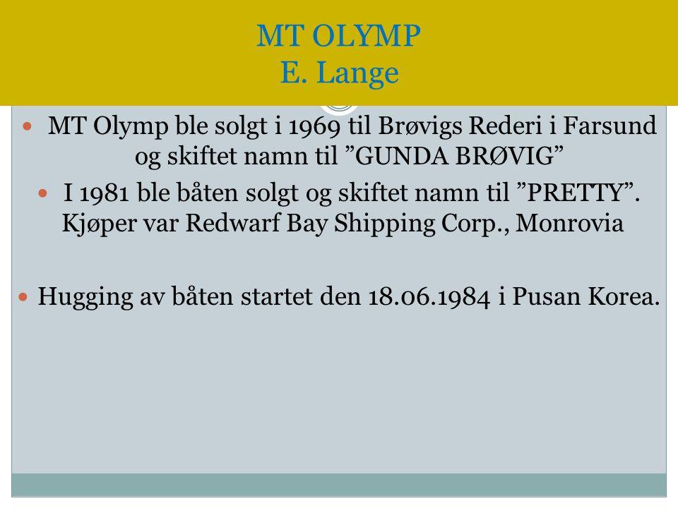""" MT Olymp ble solgt i 1969 til Brøvigs Rederi i Farsund og skiftet namn til """"GUNDA BRØVIG""""  I 1981 ble båten solgt og skiftet namn til """"PRETTY"""". Kjø"""