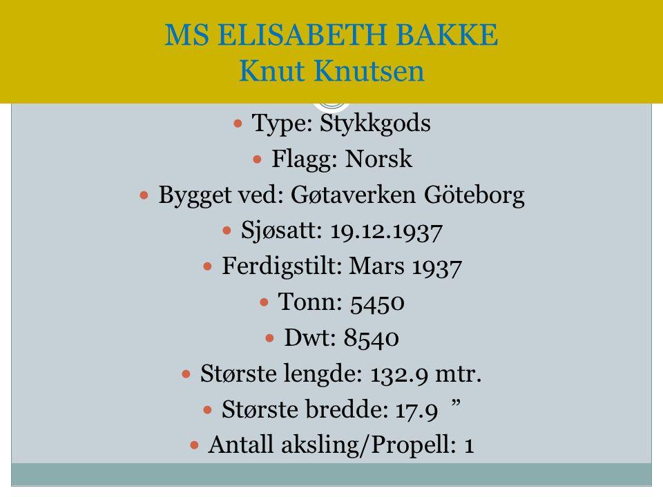 MS ELISABETH BAKKE Knut Knutsen  Type: Stykkgods  Flagg: Norsk  Bygget ved: Gøtaverken Göteborg  Sjøsatt: 19.12.1937  Ferdigstilt: Mars 1937  To