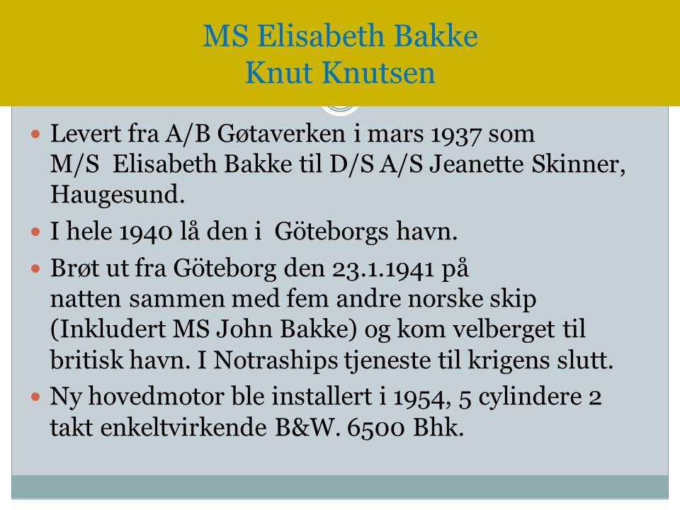  Levert fra A/B Gøtaverken i mars 1937 som M/S Elisabeth Bakke til D/S A/S Jeanette Skinner, Haugesund.  I hele 1940 lå den i Göteborgs havn.  Brøt