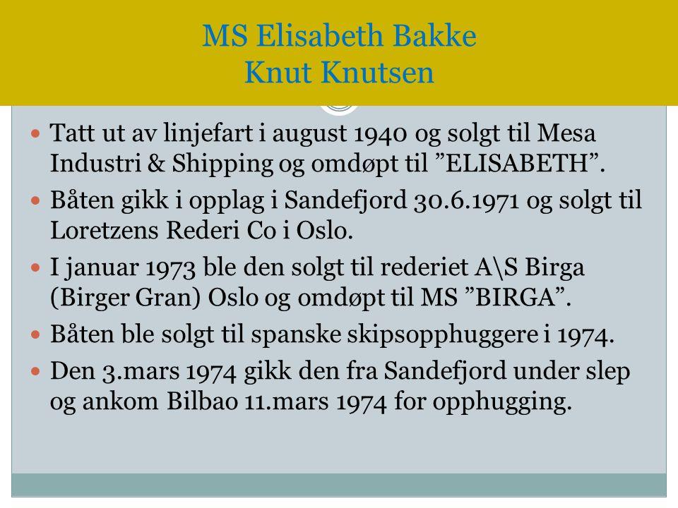 """MS Elisabeth Bakke Knut Knutsen  Tatt ut av linjefart i august 1940 og solgt til Mesa Industri & Shipping og omdøpt til """"ELISABETH"""".  Båten gikk i o"""