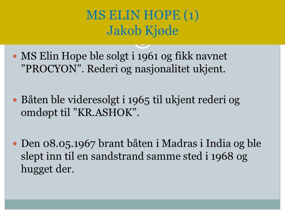 """ MS Elin Hope ble solgt i 1961 og fikk navnet """"PROCYON"""". Rederi og nasjonalitet ukjent.  Båten ble videresolgt i 1965 til ukjent rederi og omdøpt ti"""