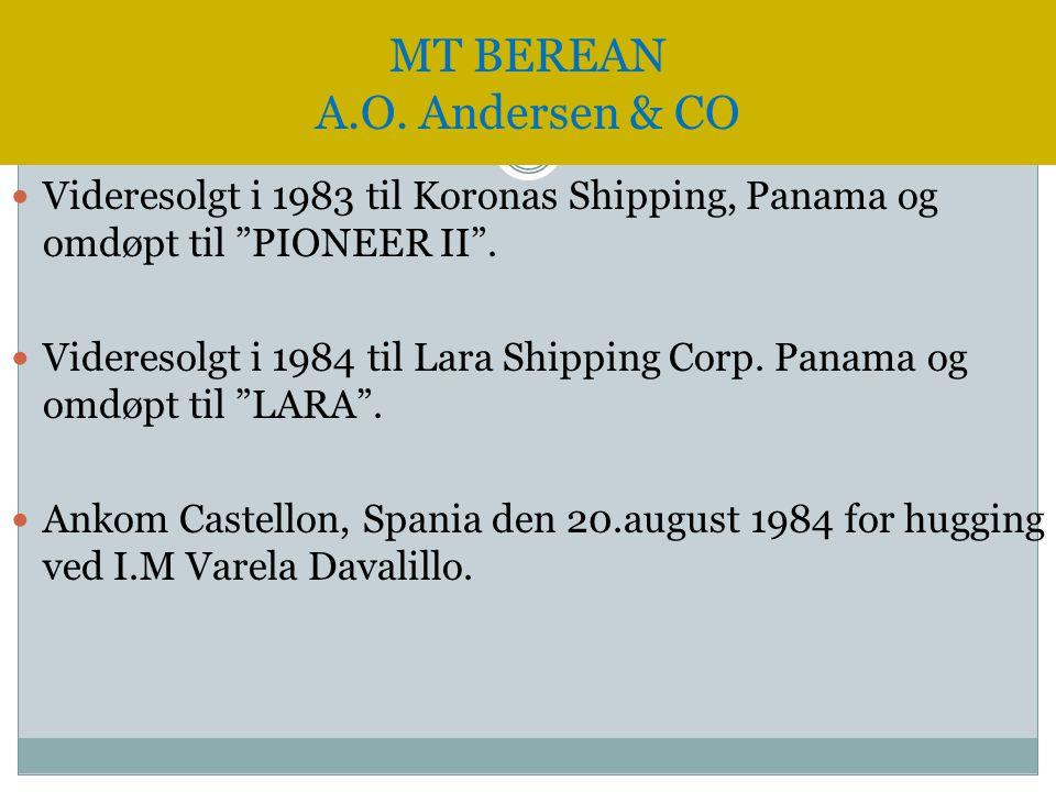 """ Videresolgt i 1983 til Koronas Shipping, Panama og omdøpt til """"PIONEER II"""".  Videresolgt i 1984 til Lara Shipping Corp. Panama og omdøpt til """"LARA"""""""