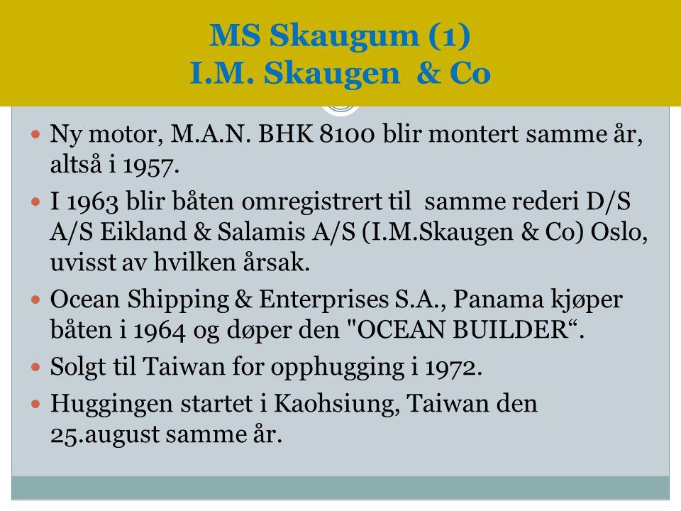  Ny motor, M.A.N. BHK 8100 blir montert samme år, altså i 1957.  I 1963 blir båten omregistrert til samme rederi D/S A/S Eikland & Salamis A/S (I.M.
