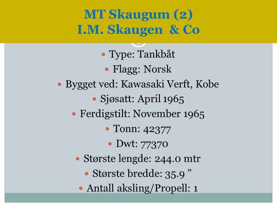  Type: Tankbåt  Flagg: Norsk  Bygget ved: Kawasaki Verft, Kobe  Sjøsatt: April 1965  Ferdigstilt: November 1965  Tonn: 42377  Dwt: 77370  Stør
