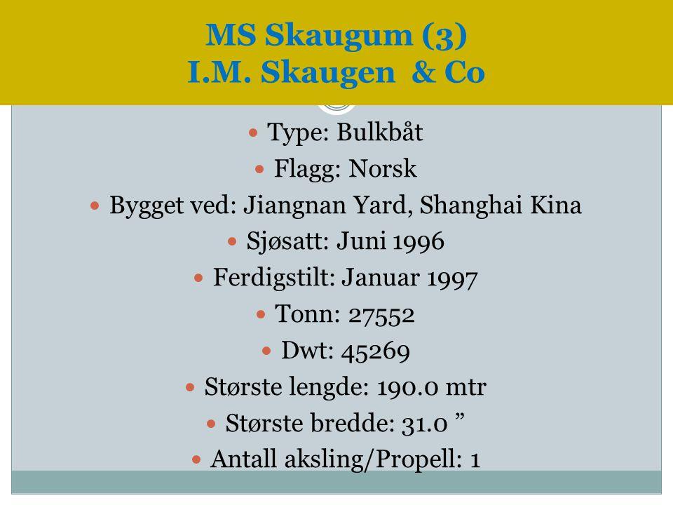  Type: Bulkbåt  Flagg: Norsk  Bygget ved: Jiangnan Yard, Shanghai Kina  Sjøsatt: Juni 1996  Ferdigstilt: Januar 1997  Tonn: 27552  Dwt: 45269 