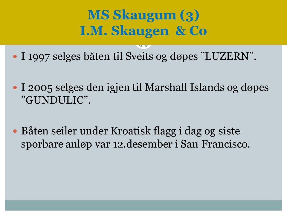 " I 1997 selges båten til Sveits og døpes ""LUZERN"".  I 2005 selges den igjen til Marshall Islands og døpes ""GUNDULIC"".  Båten seiler under Kroatisk"