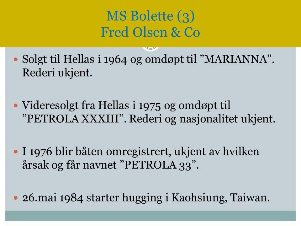 " Solgt til Hellas i 1964 og omdøpt til ""MARIANNA"". Rederi ukjent.  Videresolgt fra Hellas i 1975 og omdøpt til ""PETROLA XXXIII"". Rederi og nasjonali"