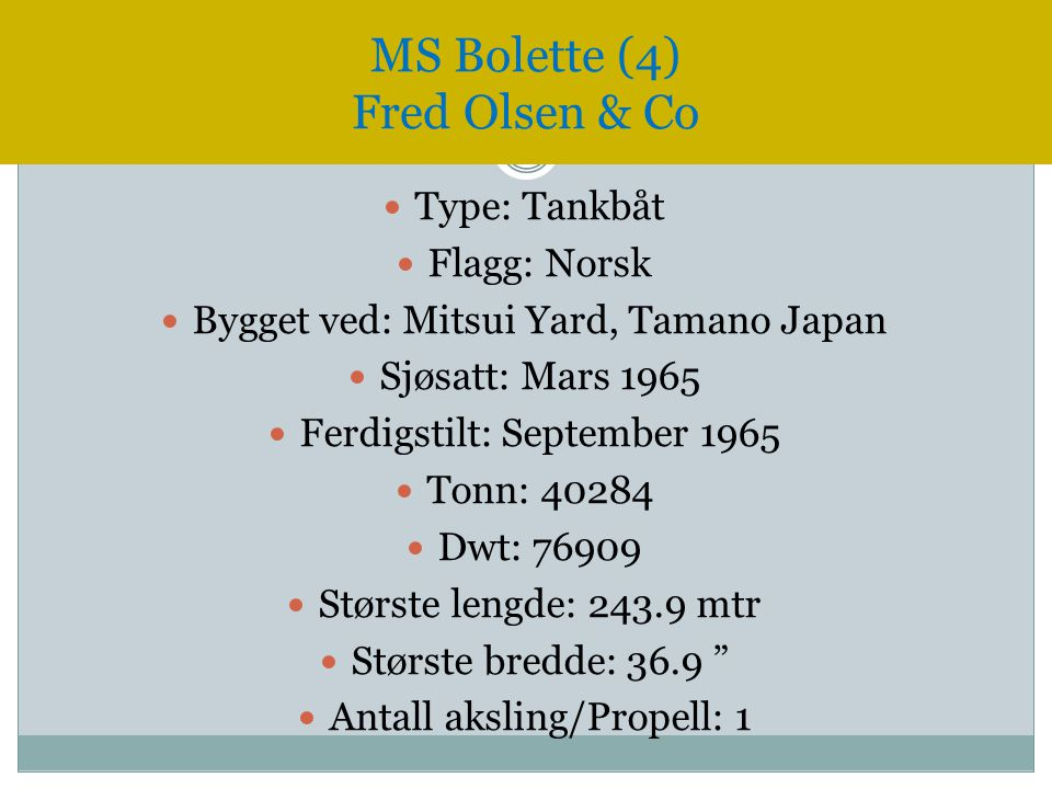  Type: Tankbåt  Flagg: Norsk  Bygget ved: Mitsui Yard, Tamano Japan  Sjøsatt: Mars 1965  Ferdigstilt: September 1965  Tonn: 40284  Dwt: 76909 