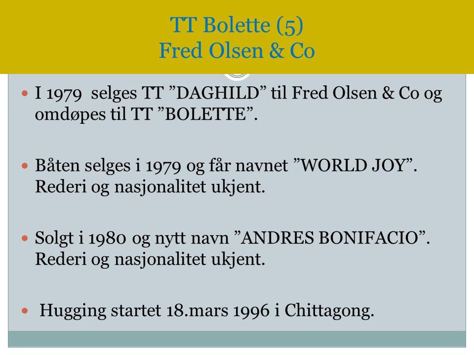 """ I 1979 selges TT """"DAGHILD"""" til Fred Olsen & Co og omdøpes til TT """"BOLETTE"""".  Båten selges i 1979 og får navnet """"WORLD JOY"""". Rederi og nasjonalitet"""