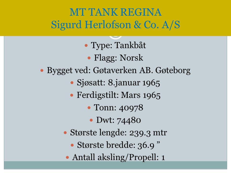  Type: Tankbåt  Flagg: Norsk  Bygget ved: Gøtaverken AB. Gøteborg  Sjøsatt: 8.januar 1965  Ferdigstilt: Mars 1965  Tonn: 40978  Dwt: 74480  St
