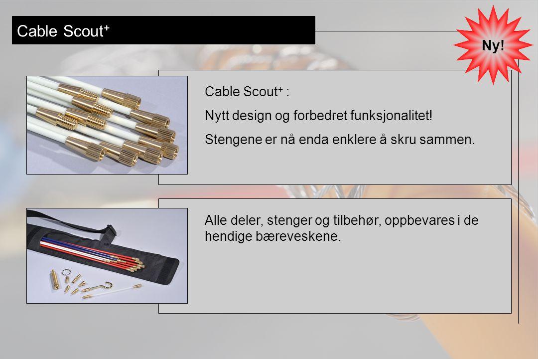Cable Scout + – sett DeLuxe Sett: Det mest innholdsrike settet, for avanserte jobber innen kabelinstallasjon Basic Sett: For de mest vanlige kabelinstallasjonene Handy Sett: For verktøyskrinet • Alle stenger kan også kjøpes separat i par •All deler, både gamle og nye, passer på Cable Scout+