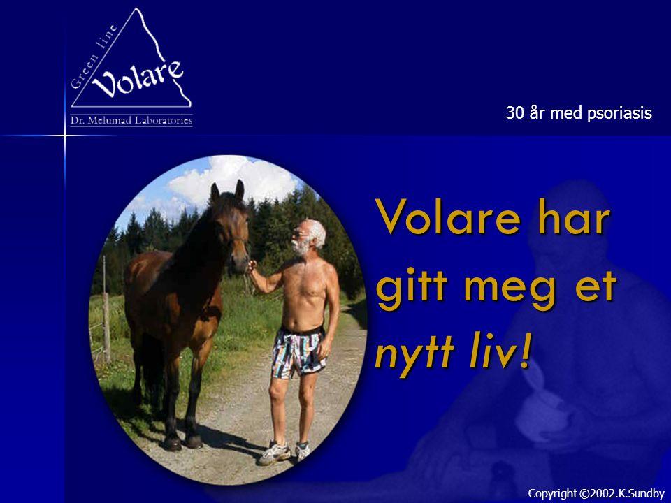 Volare har gitt meg et nytt liv! 30 år med psoriasis Copyright ©2002.K.Sundby