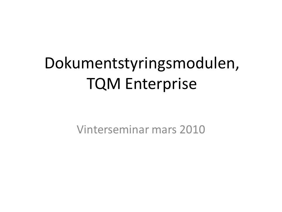 Dokumentstyringsmodulen, TQM Enterprise Vinterseminar mars 2010