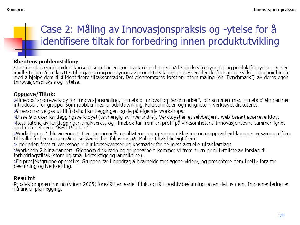 29 Case 2: Måling av Innovasjonspraksis og -ytelse for å identifisere tiltak for forbedring innen produktutvikling Klientens problemstilling: Stort no