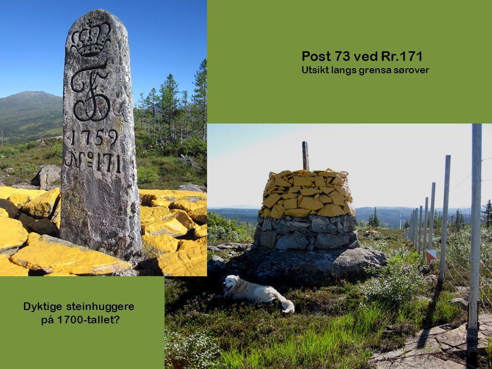 Post 73 ved Rr.171 Utsikt langs grensa sørover Dyktige steinhuggere på 1700-tallet?