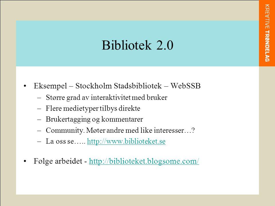 •Eksempel – Stockholm Stadsbibliotek – WebSSB –Større grad av interaktivitet med bruker –Flere medietyper tilbys direkte –Brukertagging og kommentarer –Community.