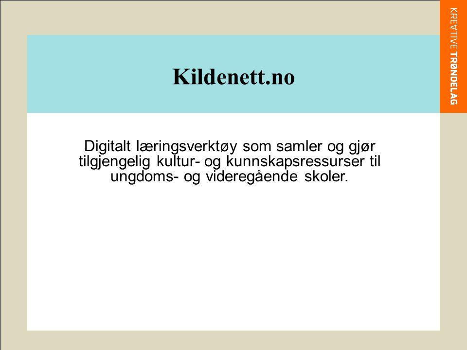 Kildenett.no Digitalt læringsverktøy som samler og gjør tilgjengelig kultur- og kunnskapsressurser til ungdoms- og videregående skoler.