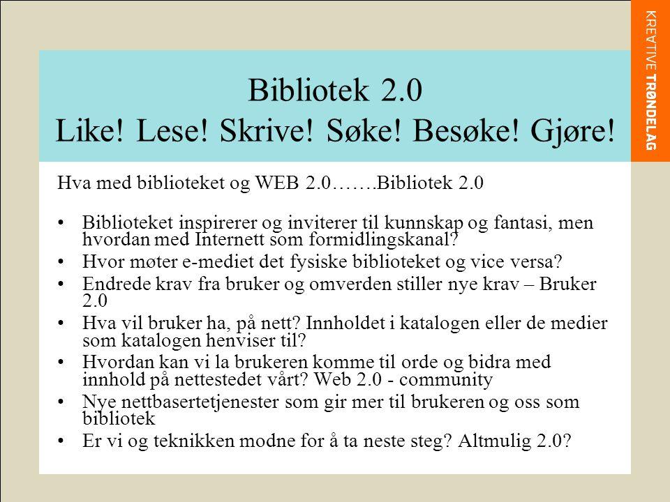 Bibliotek 2.0 Like. Lese. Skrive. Søke. Besøke.