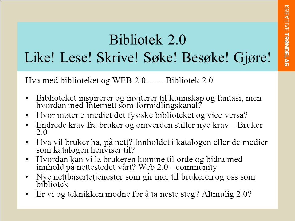 Bibliotek 2.0 Bibliotek 2.0 betyr at bibliotekene vil levere sine tjenester til brukerne på nye måter.