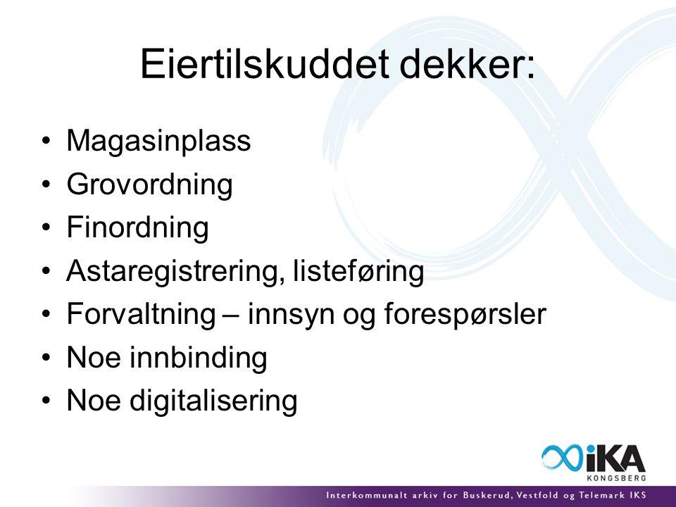 Eiertilskuddet dekker: •Magasinplass •Grovordning •Finordning •Astaregistrering, listeføring •Forvaltning – innsyn og forespørsler •Noe innbinding •Noe digitalisering