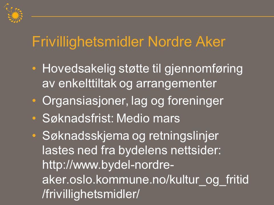 Frivillighetsmidler Nordre Aker •Hovedsakelig støtte til gjennomføring av enkelttiltak og arrangementer •Organsiasjoner, lag og foreninger •Søknadsfri