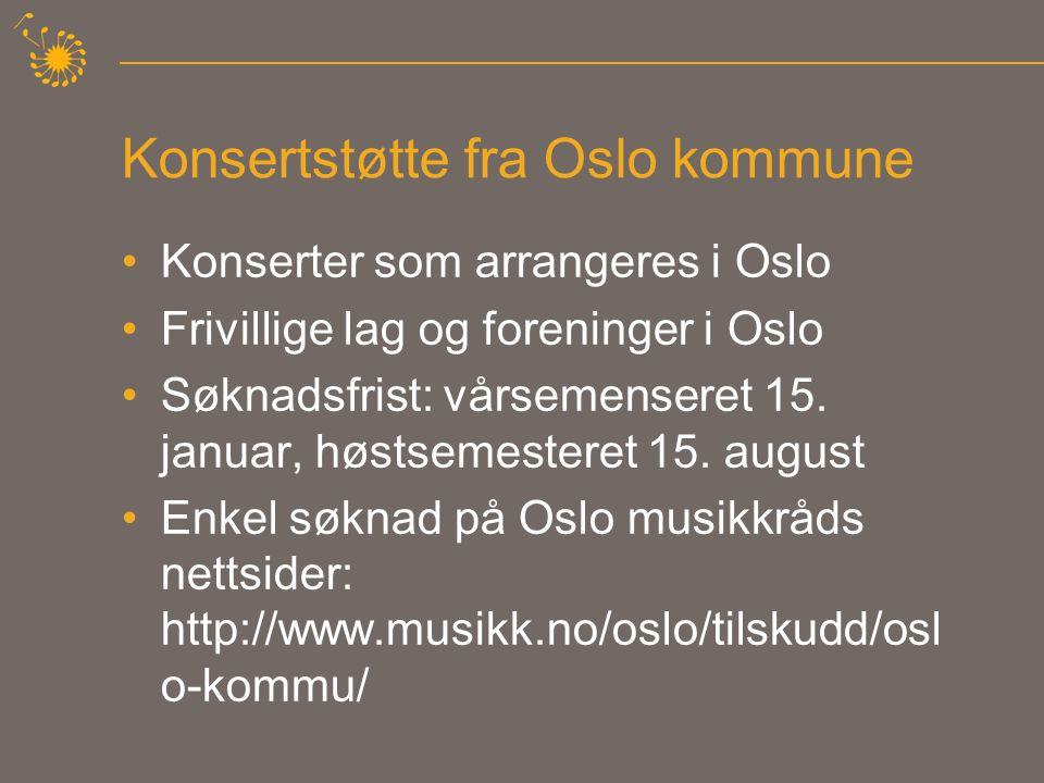 Konsertstøtte fra Oslo kommune •Konserter som arrangeres i Oslo •Frivillige lag og foreninger i Oslo •Søknadsfrist: vårsemenseret 15. januar, høstseme