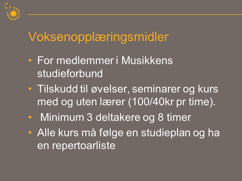 Voksenopplæringsmidler •For medlemmer i Musikkens studieforbund •Tilskudd til øvelser, seminarer og kurs med og uten lærer (100/40kr pr time). • Minim