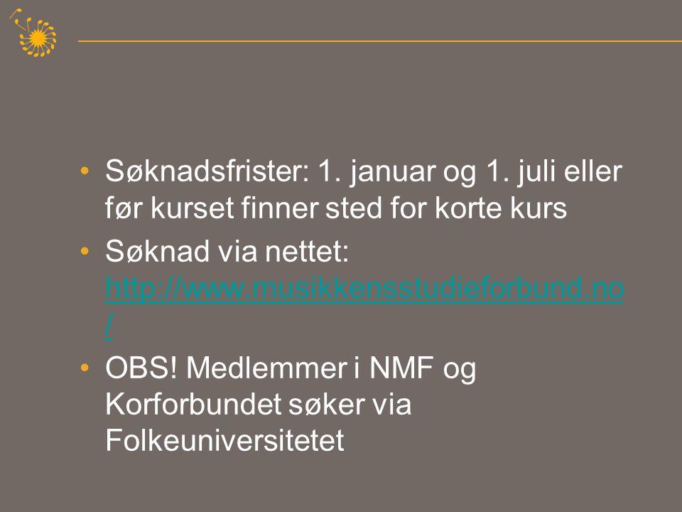 •Søknadsfrister: 1. januar og 1. juli eller før kurset finner sted for korte kurs •Søknad via nettet: http://www.musikkensstudieforbund.no / http://ww
