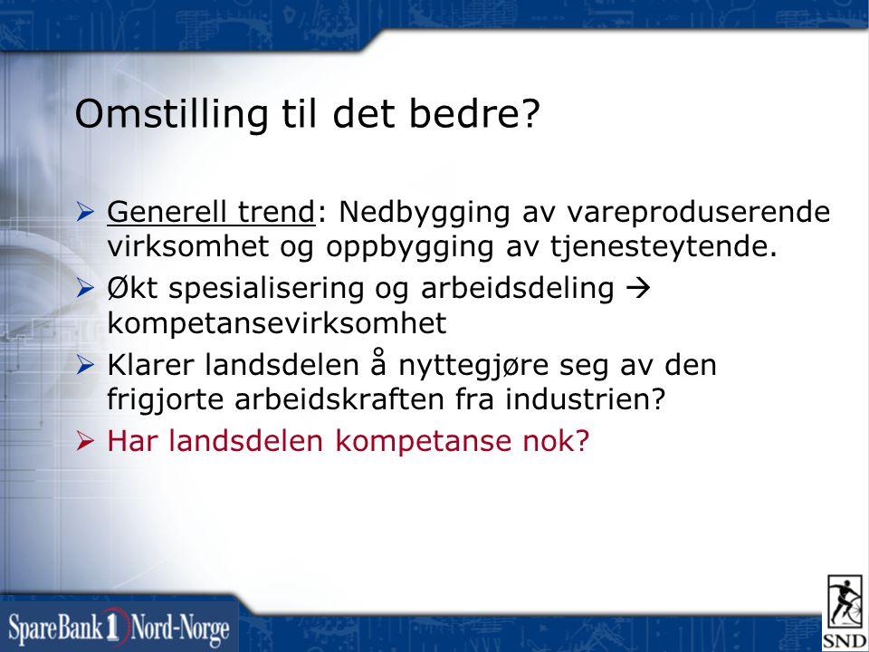 Omstilling til det bedre?  Generell trend: Nedbygging av vareproduserende virksomhet og oppbygging av tjenesteytende.  Økt spesialisering og arbeids
